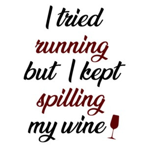 I tried running but I kept spilling my wine - funny wine ladies t-shirt