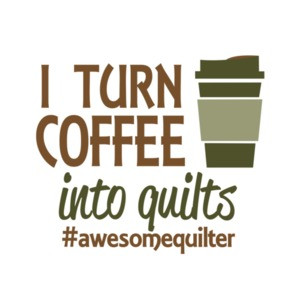 I Turn Coffee Into Quilts T-Shirt