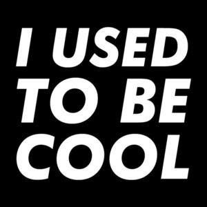 I used to be cool - funny sarcastic t-shirt