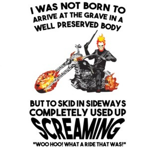 I was not born to arrive at the grave in a well preserved body - biker t-shirt