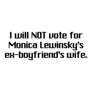 I Will Not Vote For Monica - Anti Hillary Clinton Shirt