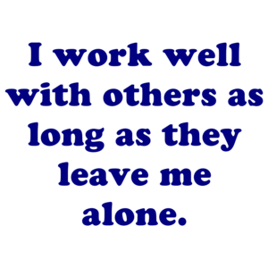 I Work Well With Others As Long As They Leave Me Alone. Shirt