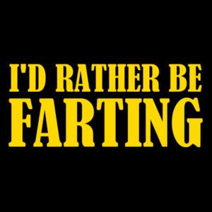 I'd rather be farting - funny t-shirt