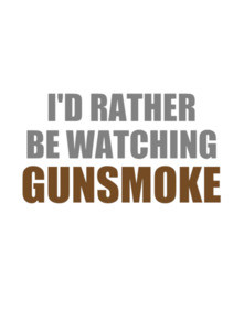 I'd rather be watching Gunsmoke - gunsmoke t-shirt