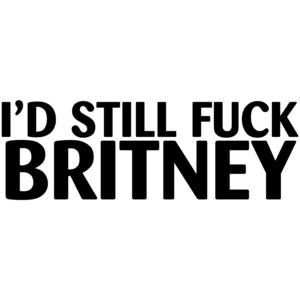 I'd Still Fuck Britney T-shirt