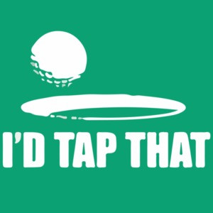 I'd Tap That - Golf T-Shirt