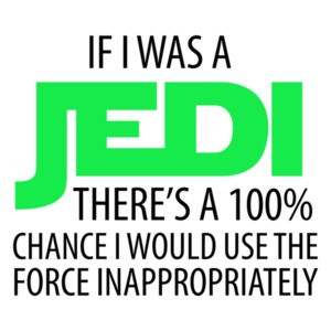 If I was a JEDI There's a 100% chance I would use the force inappropriately. Funny Star Wars T-Shirt