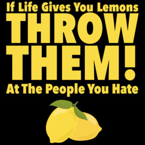 If life gives you lemons throw them at people you hate - funny t-shirt