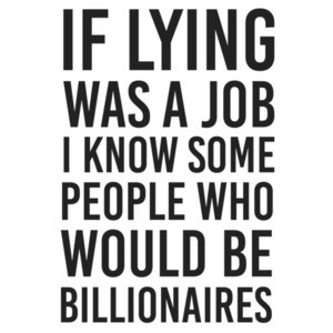 If lying was a job I know some people who would be billionaires - funny t-shirt