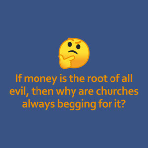 If Money Is The Root of All Evil Then Why Are Churches Always Asking For It? Funny Shirt