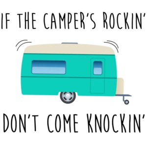 If the camper's rockin' - don't come knockin' - funny camping t-shirt