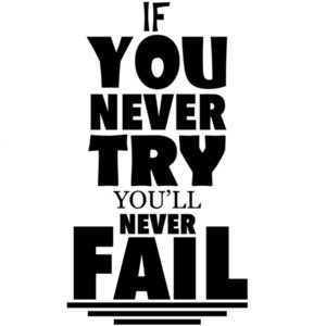 If you never try you'll never fail - sarcastic t-shirt