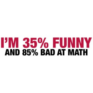 I'm 35 Percent Funny And 85% Bad At Math Shirt shirt