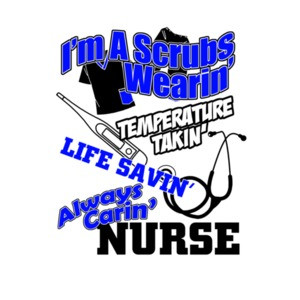 I'm A Scrubs Wearing Temperature Takin Life Savin Always Caring Nurse T-Shirt