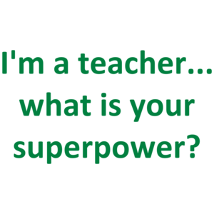 I'm A Teacher... What Is Your Superpower? Shirt