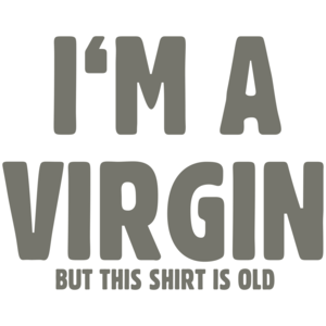 I'm A Virgin But This Shirt Is Old T-shirt