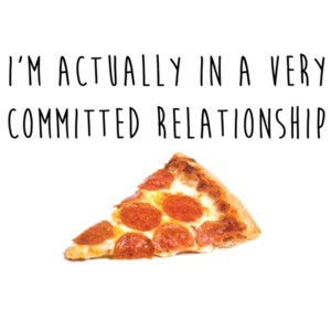 I'm actually in a very committed relationship - pizza t-shirt