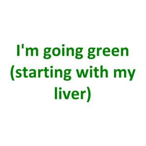 I'm going green (starting with my liver) Shirt