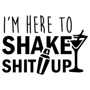 I'm here to shake shit up - Funny Bartending / Bartender T-Shirt