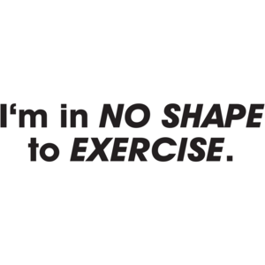 I'm In No Shape To Exercise T-shirt