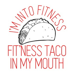 I'm Into Fitness, Fit'ness Taco In My Mouth Funny Shirt