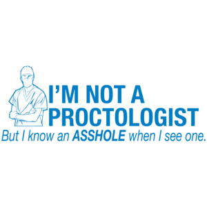 I'm Not A Proctologist, But I Do Know An Asshole When I See One T-shirt