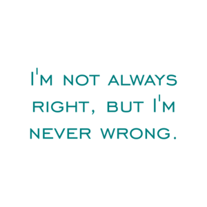I'm not always right, but I'm never wrong. Shirt