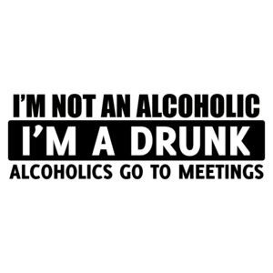 I'm Not An Alcoholic, I'm A Drunk T-shirt