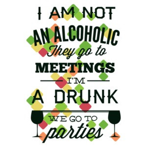 I'm Not An Alcoholic They Go To Meetings I'm A Drunk We Go To Parties T-Shirt