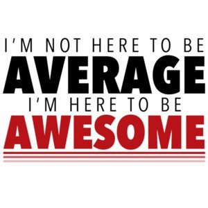 I'm not here to be average - I'm here to be awesome - funny t-shirt