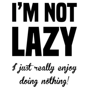 I'm not lazy - I just really enjoy doing nothing. funny sarcastic t-shirt