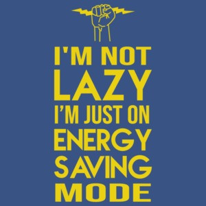I'm not lazy - i'm just on energy saving mode - funny t-shirt