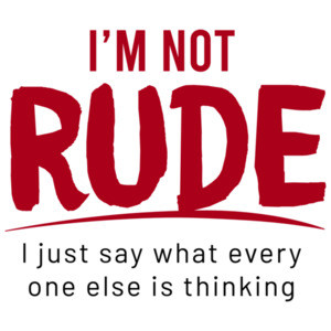 I'm not rude - I just say what every one else is thinking - sarcastic t-shirt