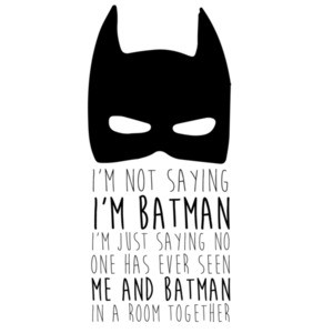 I'm not saying I'm batman I'm Just Saying no one has ever seen me and batman in a room together. Batman T-Shirt