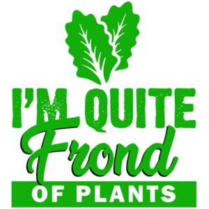 I'm quite frond of plants - Botany T-Shirt - Pun T-Shirt