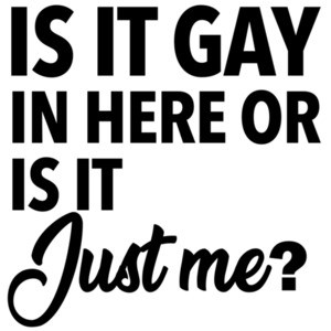 Is it gay in here or is it just me - gay pride t-shirt
