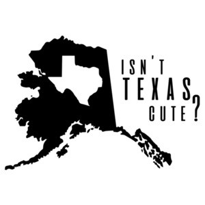 Isn't Texas Cute? Funny Alaska T-Shirt