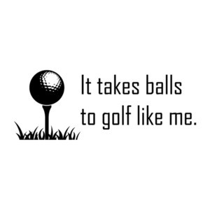 It Takes Balls To Golf Like Me T-Shirt