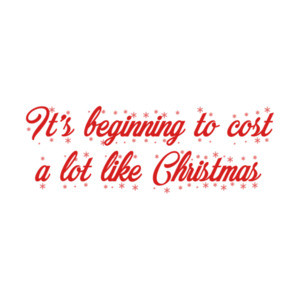 It's Beginning To Cost a Lot Like Christmas Funny Shirt