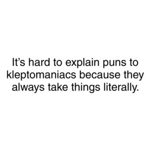 Its Hard To Explain Puns to Kleptomaniacs Shirt