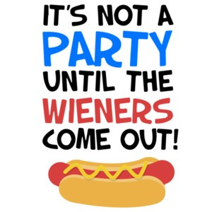 It's not a party until the wieners come out! Funny T-Shirt