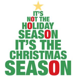 It's Not The Holiday Season It's The Christmas Season T-shirt
