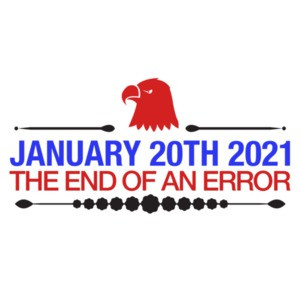 January 21st 2021 1-21-2021 The End of An Error Anti Trump Shirt
