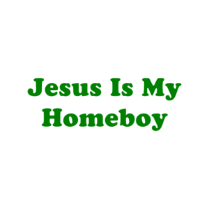 Jesus Is My Homeboy Shirt