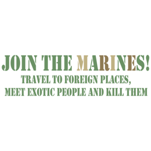 Join The Marines. Travel To Foreign Places, Meet Exotic People, And Kill Them. Funny T-shirt