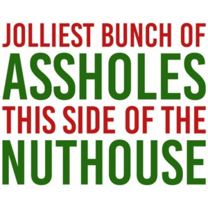 Jolliest bunch of assholes this side of the nuthouse - Christmas Vacation - Funny Christmas T-Shirt