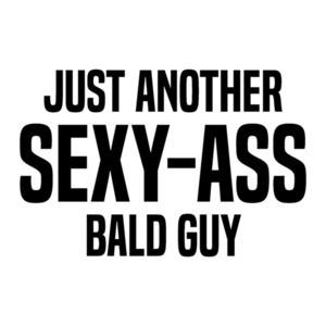 Just another sex-ass bald guy - funny bald t-shirt