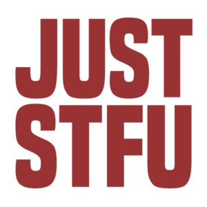 JUST STFU - Funny offensive t-shirt