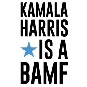 Kamala Harris is a BAMF - Kamala Harris T-Shirt