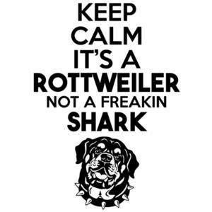 Keep Calm it's a rottweiler not a freakin shark - rottweiler dog t-shirt